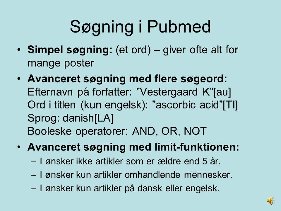 Søgning i Pubmed Simpel søgning: (et ord) – giver ofte alt for mange poster.