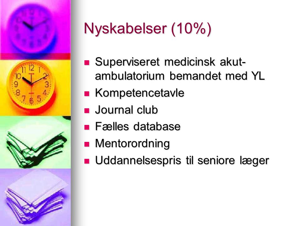 Nyskabelser (10%) Superviseret medicinsk akut-ambulatorium bemandet med YL. Kompetencetavle. Journal club.