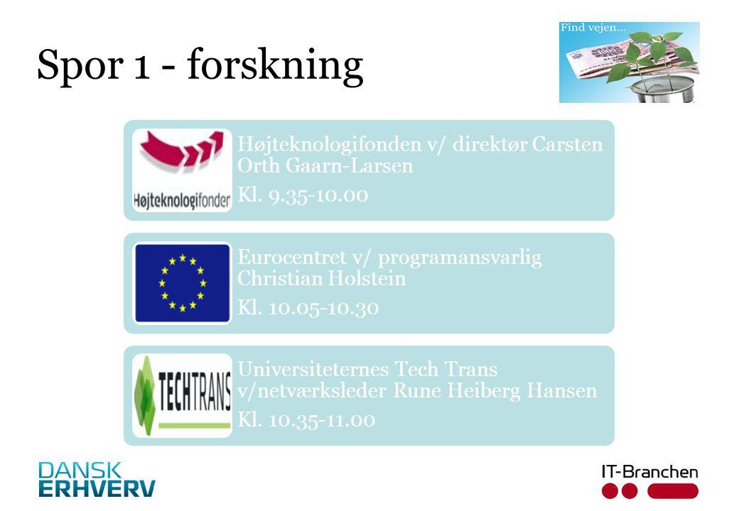 Spor 1 - forskning Højteknologifonden v/ direktør Carsten Orth Gaarn-Larsen. Kl. 9.35-10.00. Eurocentret v/ programansvarlig Christian Holstein.