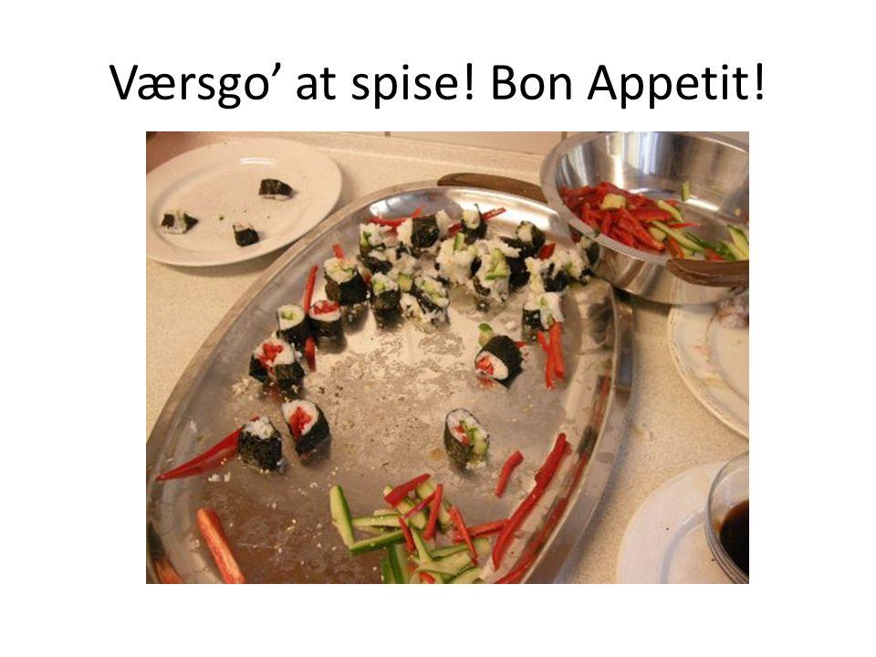 Værsgo' at spise! Bon Appetit!