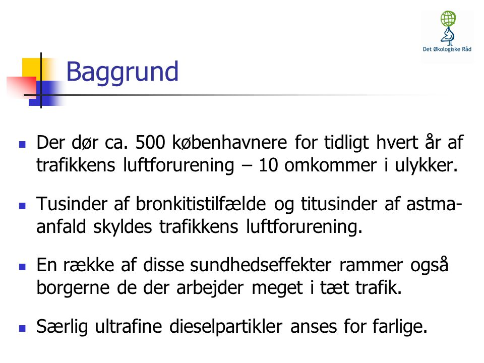 Baggrund Der dør ca. 500 københavnere for tidligt hvert år af trafikkens luftforurening – 10 omkommer i ulykker.