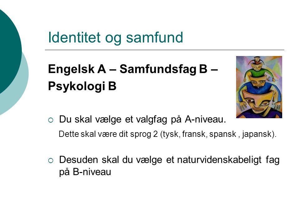 Identitet og samfund Engelsk A – Samfundsfag B – Psykologi B