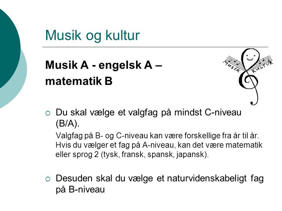 Musik og kultur Musik A - engelsk A – matematik B