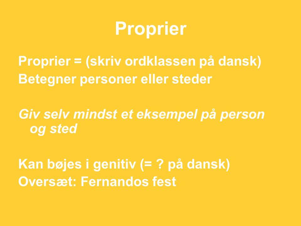 Proprier Proprier = (skriv ordklassen på dansk)