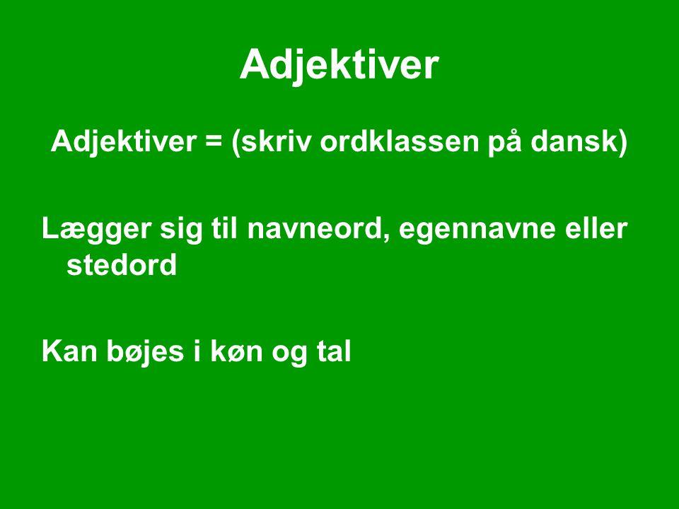 Adjektiver = (skriv ordklassen på dansk)