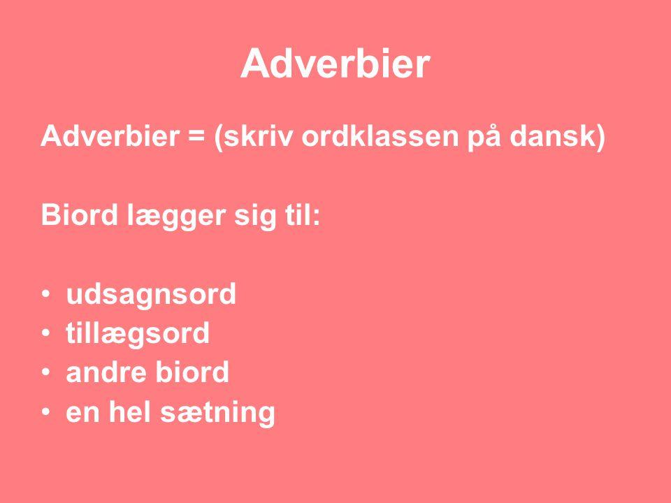 Adverbier Adverbier = (skriv ordklassen på dansk)