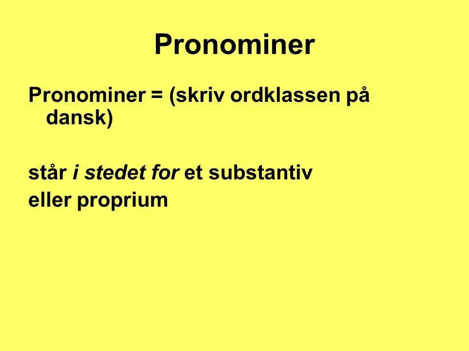 Pronominer Pronominer = (skriv ordklassen på dansk)