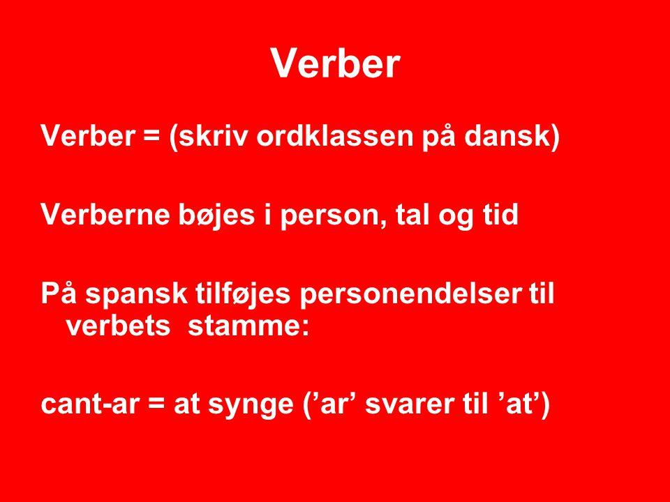 Verber Verber = (skriv ordklassen på dansk)