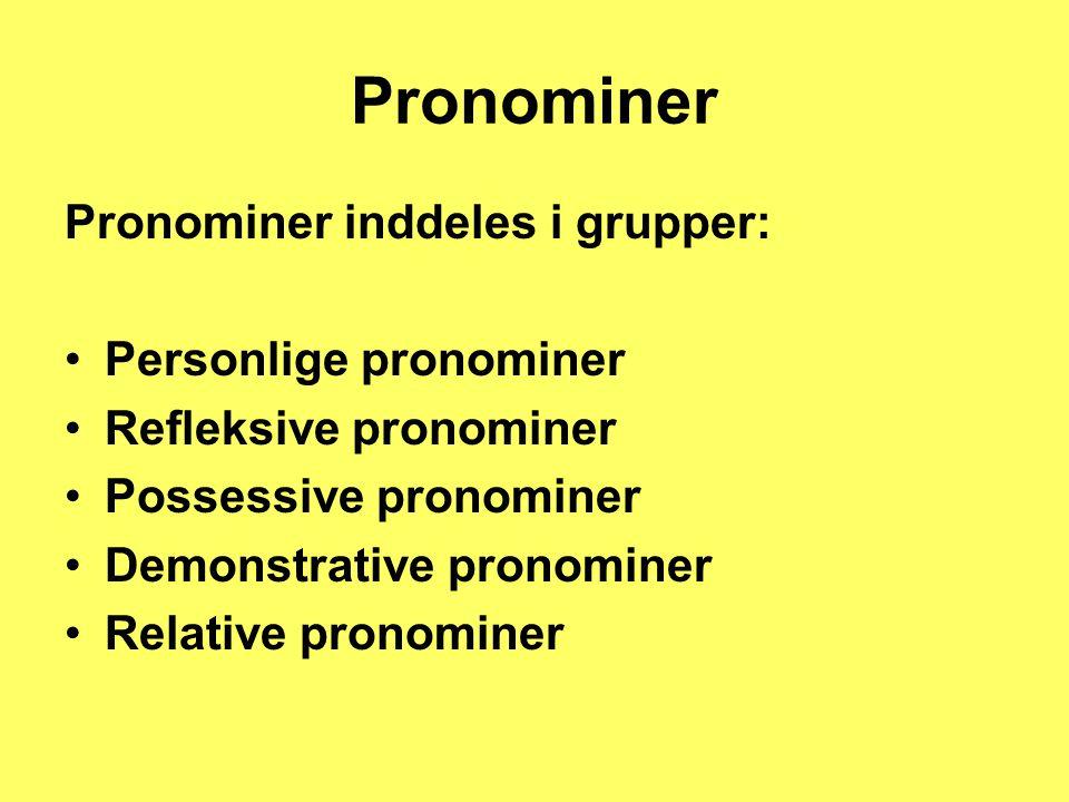Pronominer Pronominer inddeles i grupper: Personlige pronominer