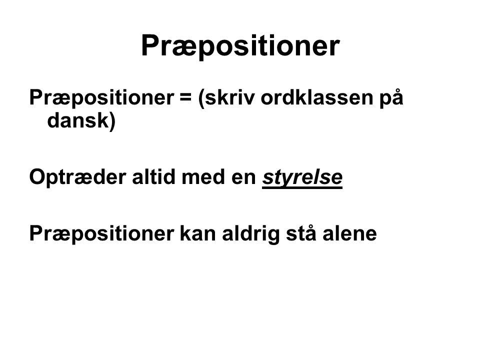Præpositioner Præpositioner = (skriv ordklassen på dansk)