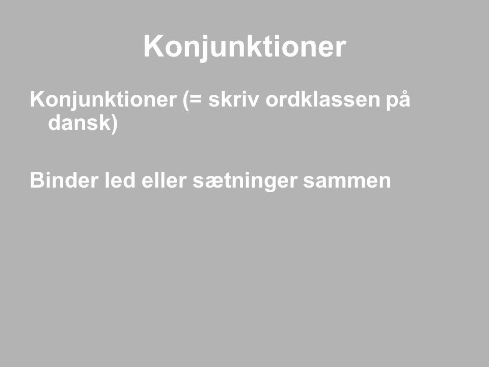Konjunktioner Konjunktioner (= skriv ordklassen på dansk)