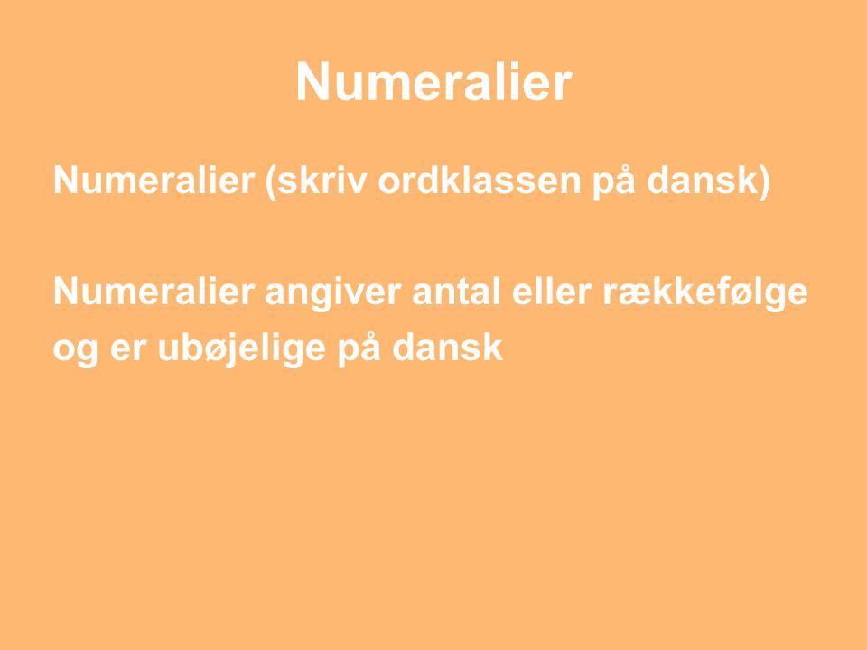 Numeralier Numeralier (skriv ordklassen på dansk)