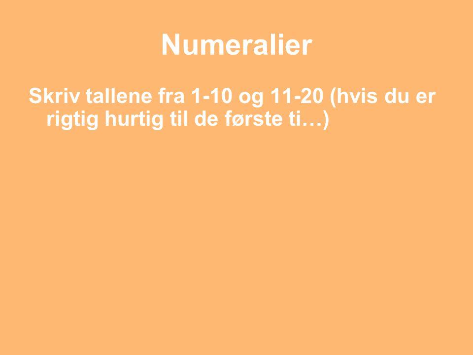 Numeralier Skriv tallene fra 1-10 og 11-20 (hvis du er rigtig hurtig til de første ti…)