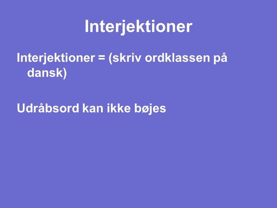 Interjektioner Interjektioner = (skriv ordklassen på dansk)