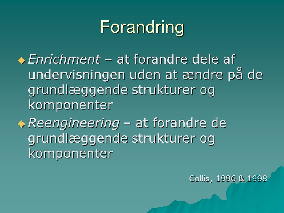 Forandring Enrichment – at forandre dele af undervisningen uden at ændre på de grundlæggende strukturer og komponenter.