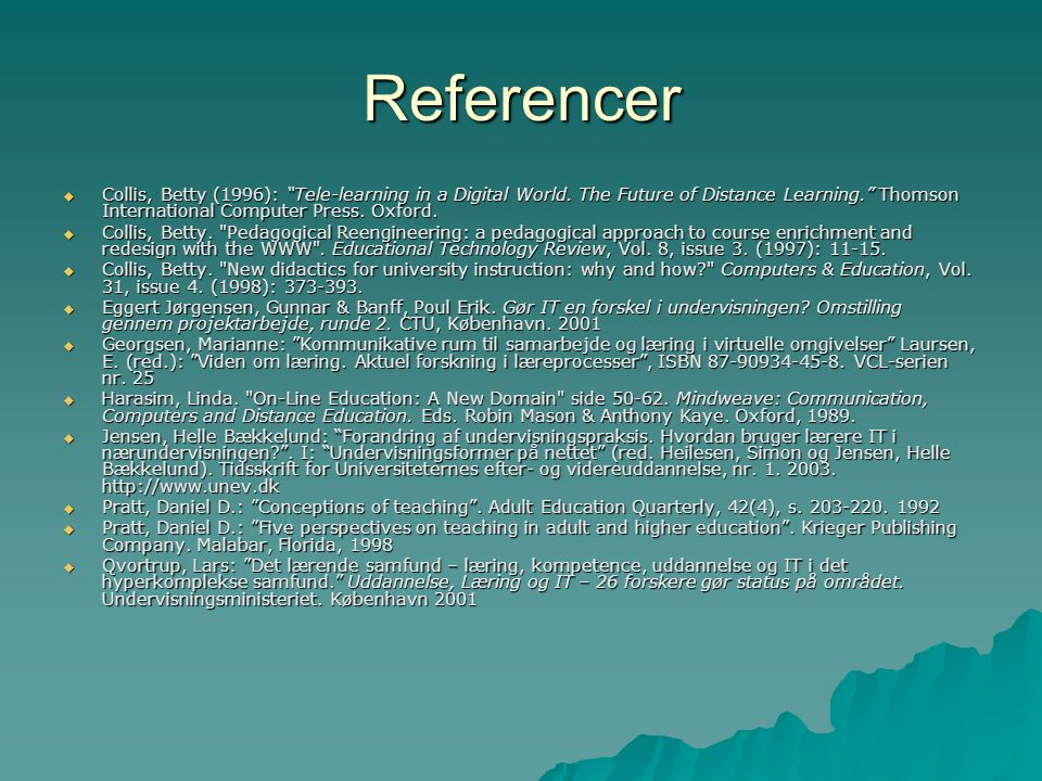 Referencer Collis, Betty (1996): Tele-learning in a Digital World. The Future of Distance Learning. Thomson International Computer Press. Oxford.