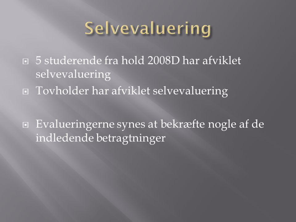 Selvevaluering 5 studerende fra hold 2008D har afviklet selvevaluering