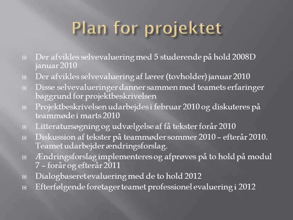 Plan for projektet Der afvikles selvevaluering med 5 studerende på hold 2008D januar 2010.