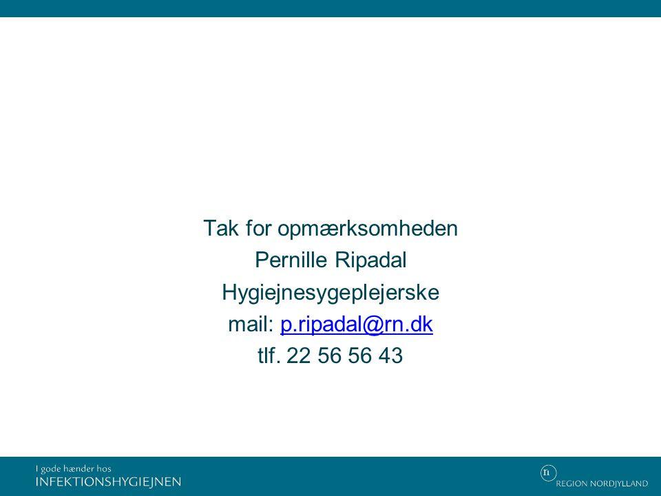 Tak for opmærksomheden Pernille Ripadal Hygiejnesygeplejerske mail: p