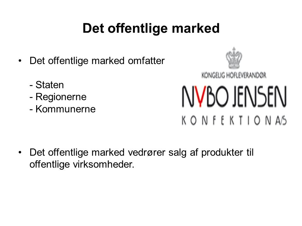 Det offentlige marked Det offentlige marked omfatter - Staten - Regionerne - Kommunerne.
