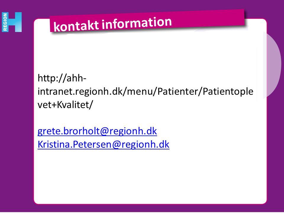 kontakt information http://ahh-intranet.regionh.dk/menu/Patienter/Patientoplevet+Kvalitet/ grete.brorholt@regionh.dk.
