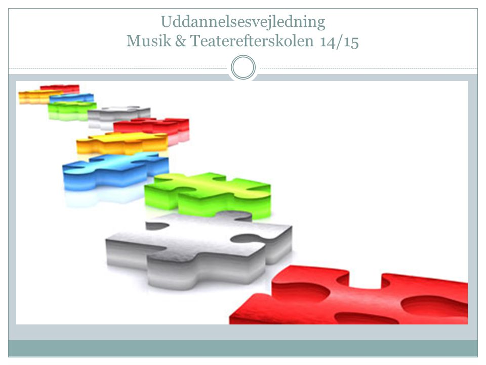 Uddannelsesvejledning Musik & Teaterefterskolen 14/15