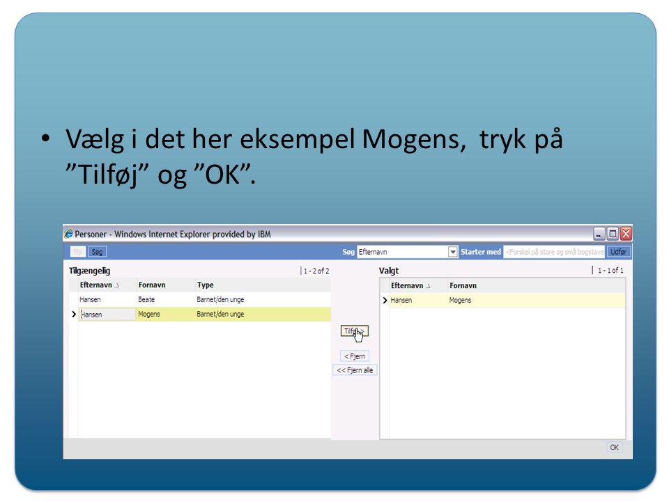 Vælg i det her eksempel Mogens, tryk på Tilføj og OK .
