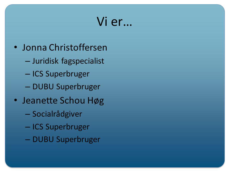 Vi er… Jonna Christoffersen Jeanette Schou Høg Juridisk fagspecialist