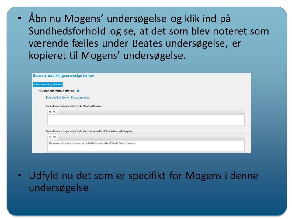 Åbn nu Mogens' undersøgelse og klik ind på Sundhedsforhold og se, at det som blev noteret som værende fælles under Beates undersøgelse, er kopieret til Mogens' undersøgelse.