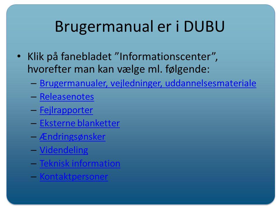 Brugermanual er i DUBU Klik på fanebladet Informationscenter , hvorefter man kan vælge ml. følgende: