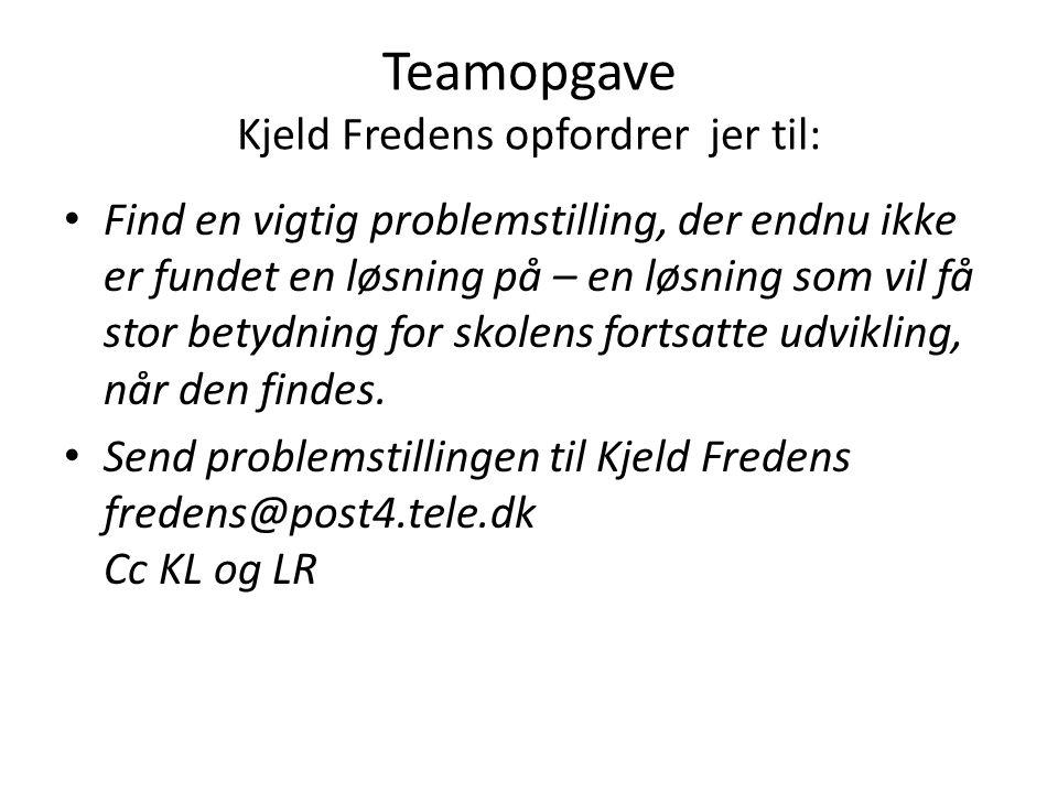 Teamopgave Kjeld Fredens opfordrer jer til: