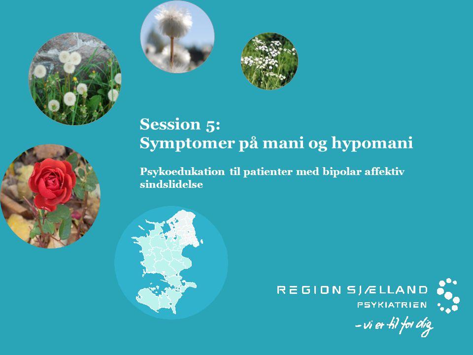 Session 5: Symptomer på mani og hypomani Psykoedukation til patienter med bipolar affektiv sindslidelse