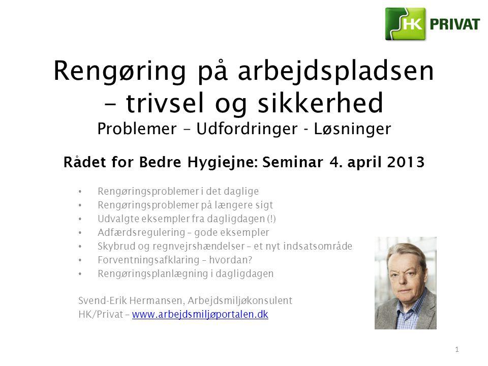 Rengøring på arbejdspladsen – trivsel og sikkerhed Problemer – Udfordringer - Løsninger Rådet for Bedre Hygiejne: Seminar 4. april 2013