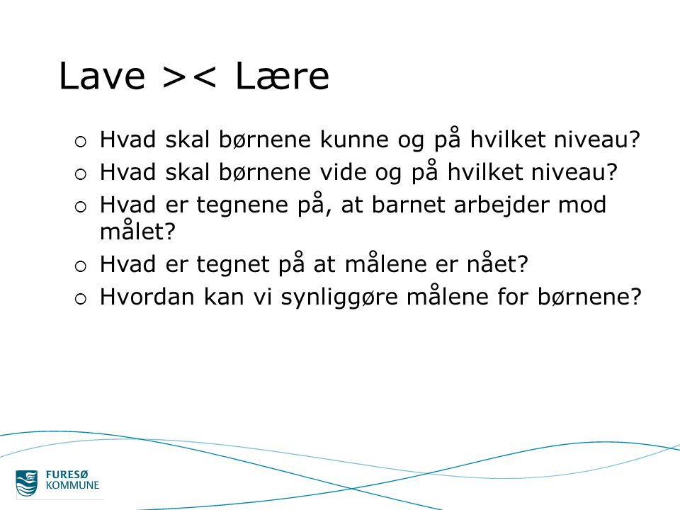 Lave >< Lære Hvad skal børnene kunne og på hvilket niveau