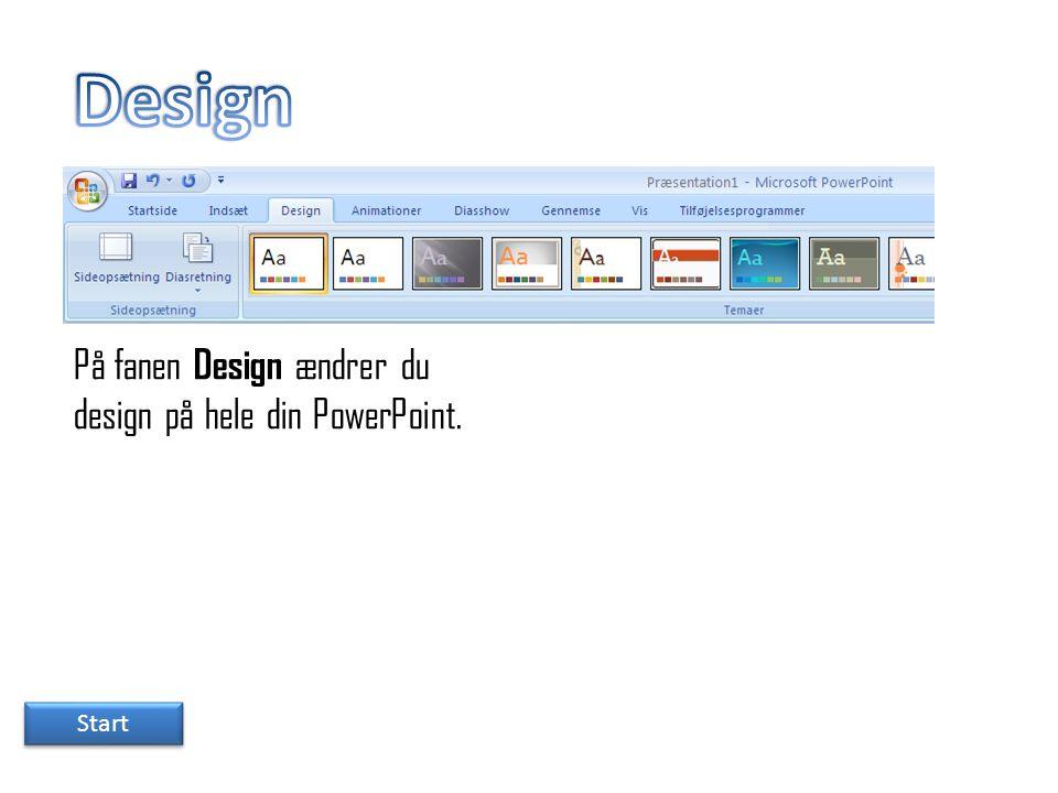 Design På fanen Design ændrer du design på hele din PowerPoint. Start