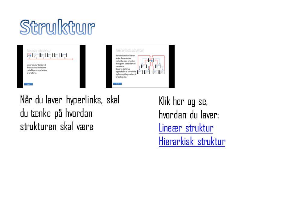 Struktur Når du laver hyperlinks, skal du tænke på hvordan strukturen skal være. Klik her og se, hvordan du laver: