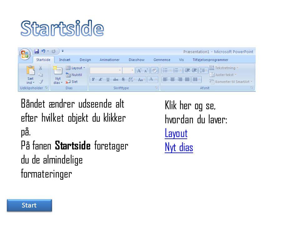 Startside Båndet ændrer udseende alt efter hvilket objekt du klikker på. På fanen Startside foretager du de almindelige formateringer.
