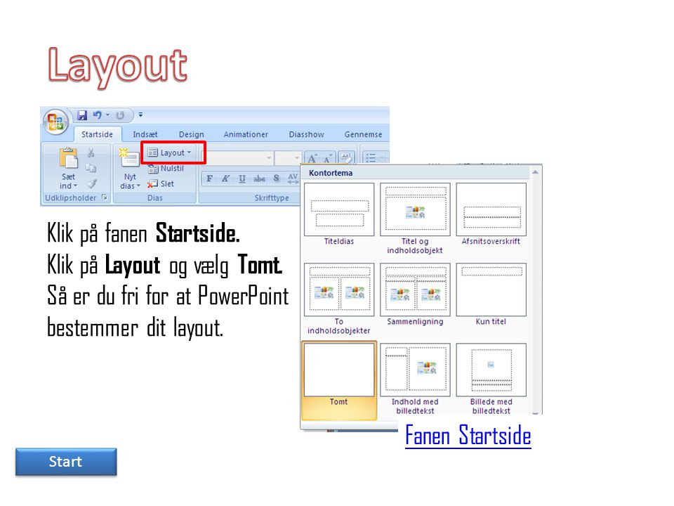 Layout Klik på fanen Startside. Klik på Layout og vælg Tomt.