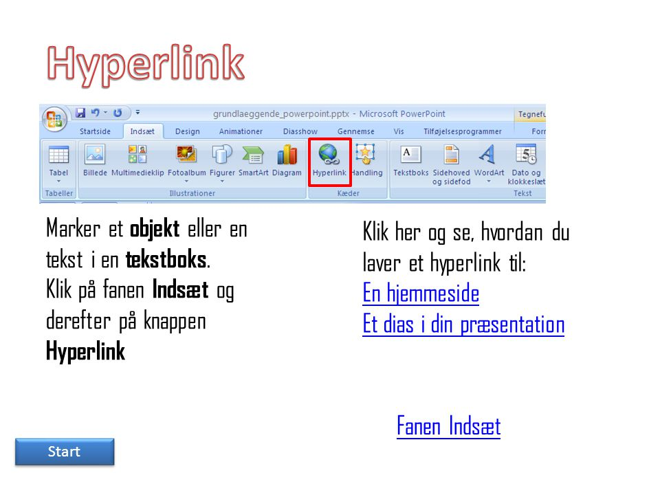 Hyperlink Marker et objekt eller en tekst i en tekstboks.