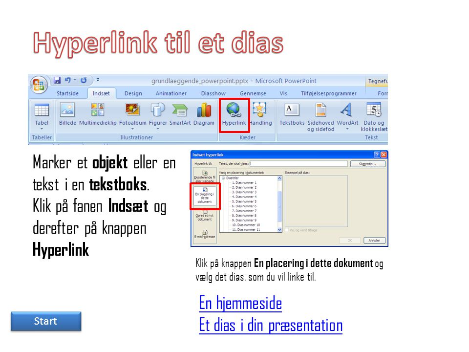 Hyperlink til et dias Marker et objekt eller en tekst i en tekstboks.