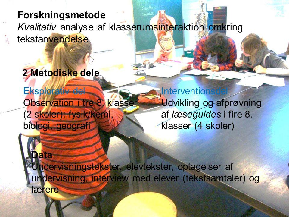 Forskningsmetode Kvalitativ analyse af klasserumsinteraktion omkring tekstanvendelse