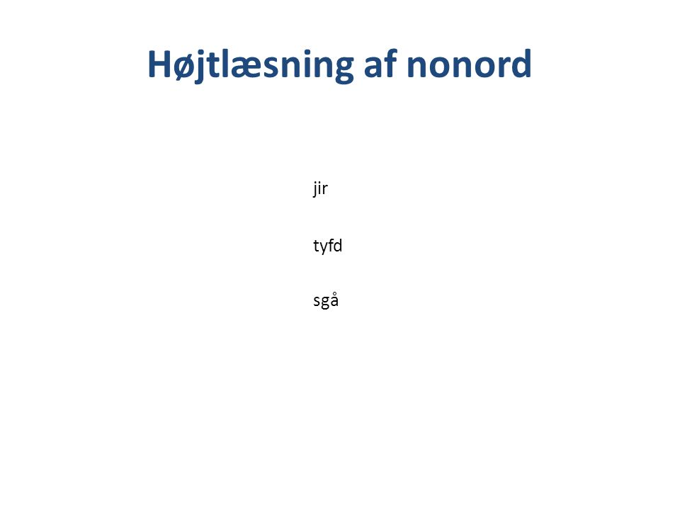Højtlæsning af nonord jir tyfd sgå