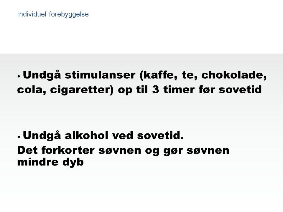 cola, cigaretter) op til 3 timer før sovetid