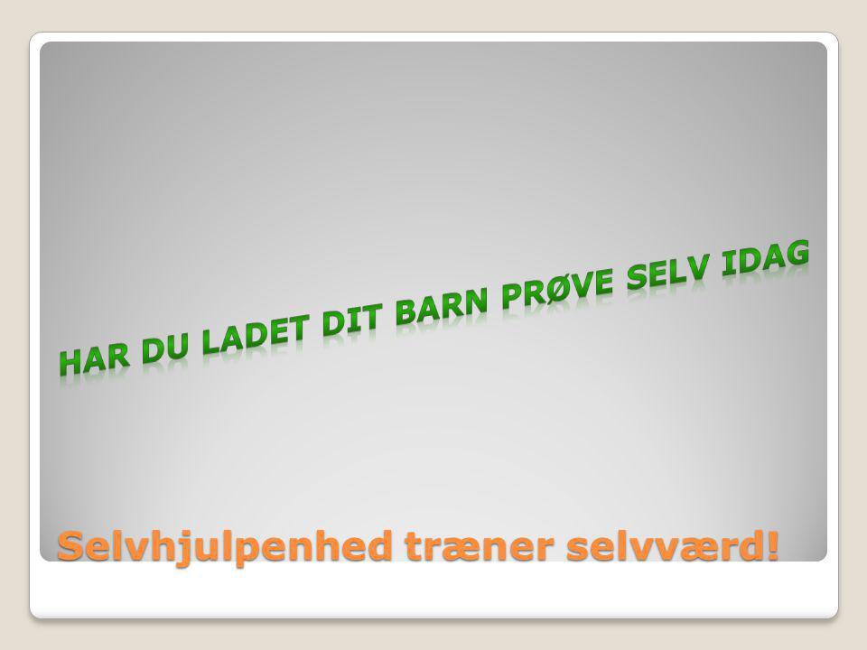 Selvhjulpenhed træner selvværd!