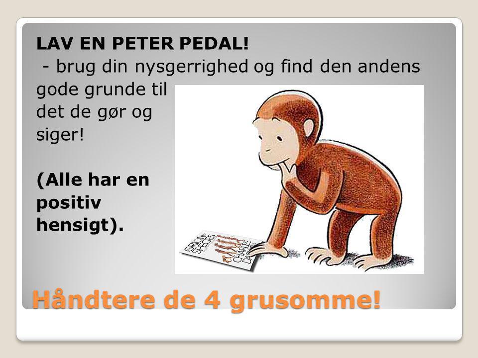 LAV EN PETER PEDAL! - brug din nysgerrighed og find den andens gode grunde til det de gør og siger! (Alle har en positiv hensigt).