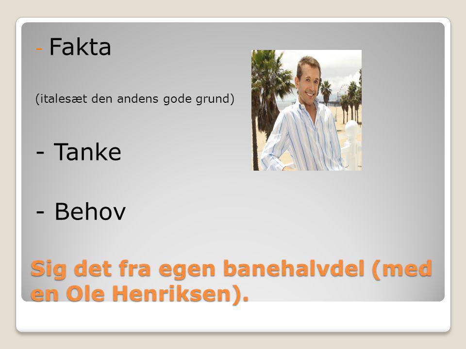 Sig det fra egen banehalvdel (med en Ole Henriksen).