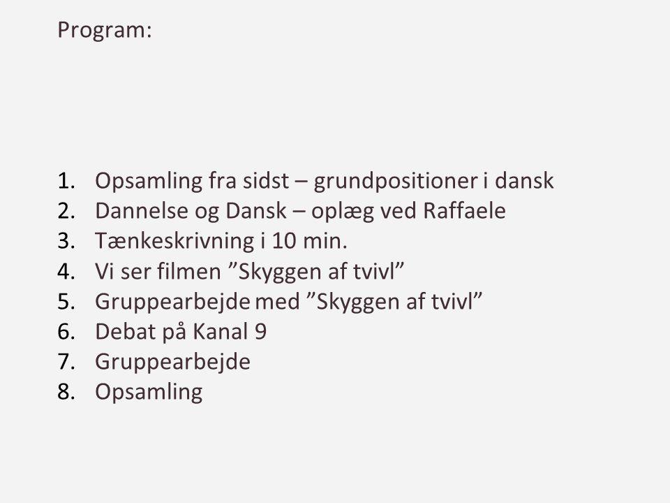 Program: Opsamling fra sidst – grundpositioner i dansk. Dannelse og Dansk – oplæg ved Raffaele. Tænkeskrivning i 10 min.