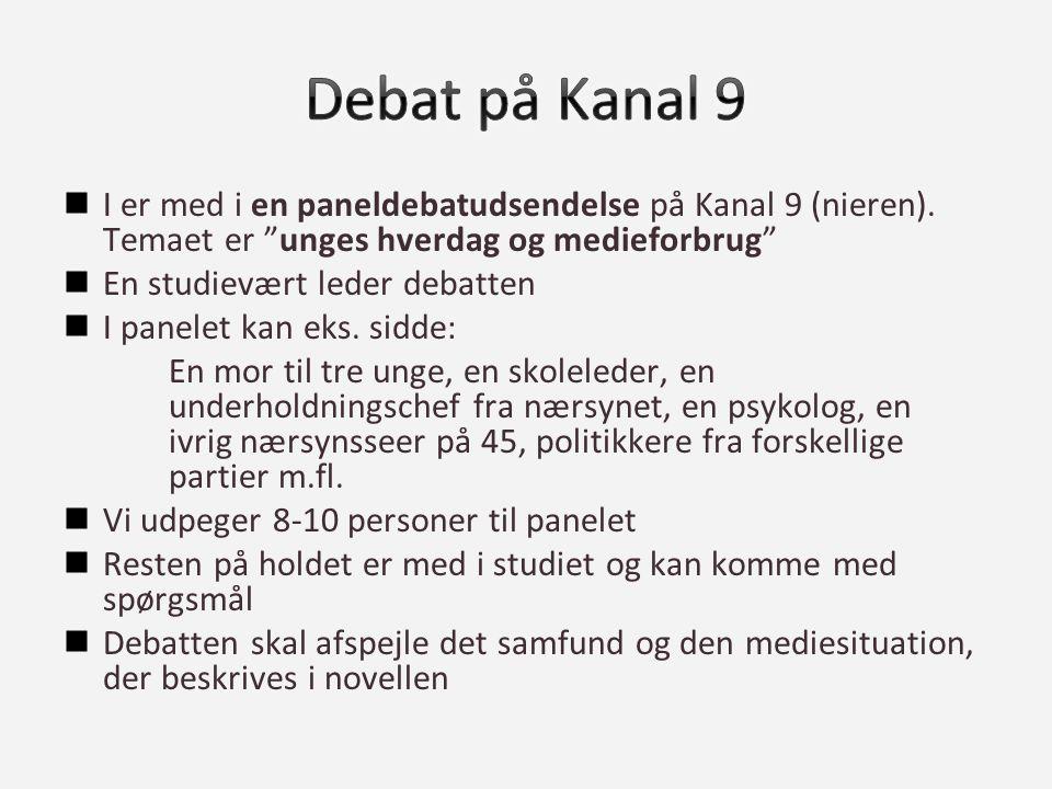 Debat på Kanal 9 I er med i en paneldebatudsendelse på Kanal 9 (nieren). Temaet er unges hverdag og medieforbrug