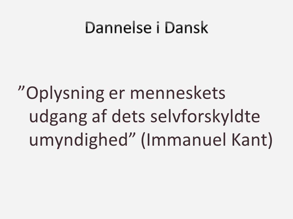 Dannelse i Dansk Oplysning er menneskets udgang af dets selvforskyldte umyndighed (Immanuel Kant)