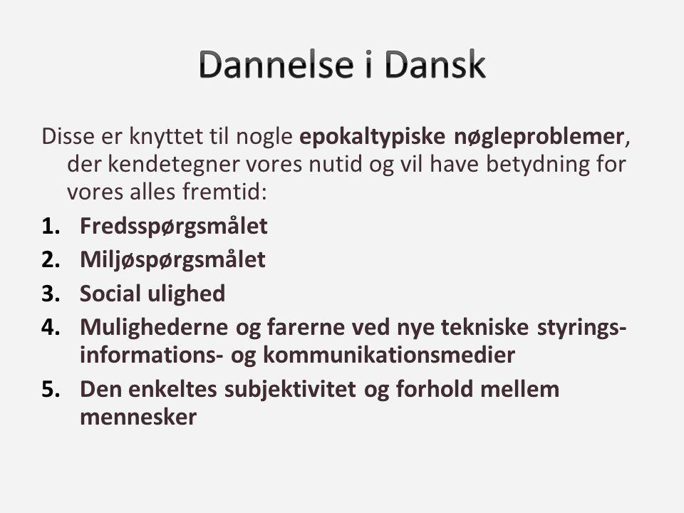 Dannelse i Dansk Disse er knyttet til nogle epokaltypiske nøgleproblemer, der kendetegner vores nutid og vil have betydning for vores alles fremtid: